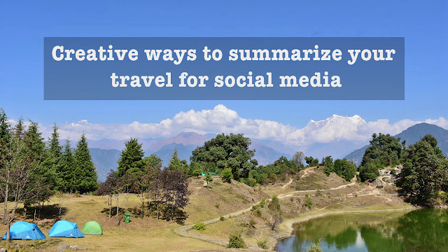 Creative ways to summarize your travel for social media