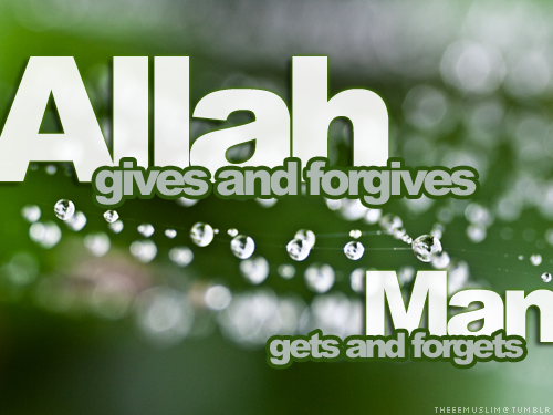 Allah gives and forgives man gets and forgets - quote