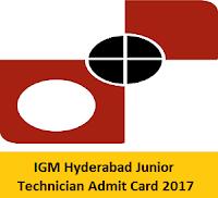 IGM Hyderabad Junior Technician Admit Card