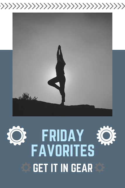 FRIDAY FAVORITES....GET IT IN GEAR