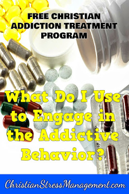 Free Bible based addiction recovery program step 7 What do I use to engage in the addictive behavior?