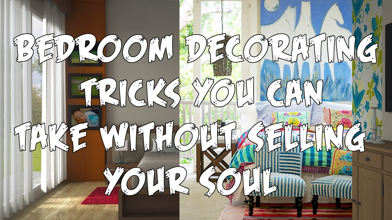 Bedroom Decorating Tricks You Can Take Without Selling Your Soul