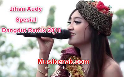 download lagu jihan audy spesial dangdut remix 2018