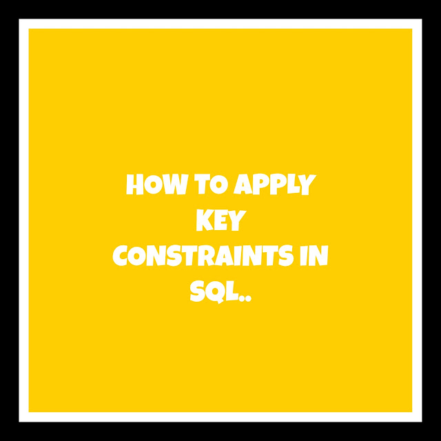 HOW TO APPLY KEY CONSTRAINTS?