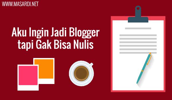 Ingin menjadi blogger tapi gak bisa ulia artikel