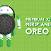 Membuat Xiaomi Mirip Android 8.0 Oreo