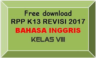 File Pendidikan FREE DOWNLOAD RPP BAHASA INGGRIS KELAS VIII SMP/MTs K-13 REVISI 2017 LENGKAP