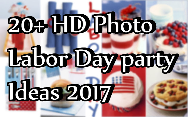 Best Happy Labor Day Party Ideas 2017 !!! Labor Day Party Ideas For Adult
