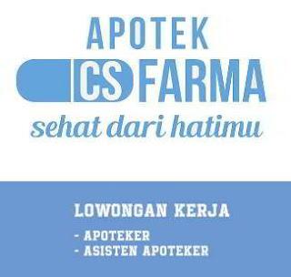 Lowongan Kerja Apoteker dan Asisten Apoteker di Apotek CS Farma