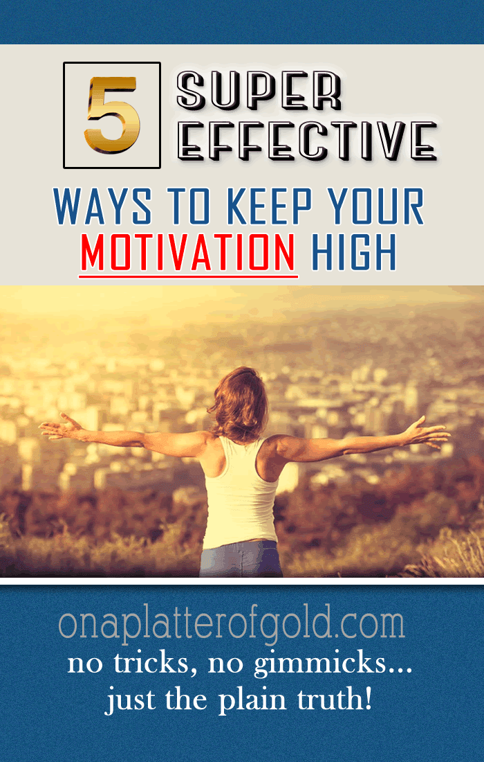 5 Super Effective Ways To Keep Your Motivation High