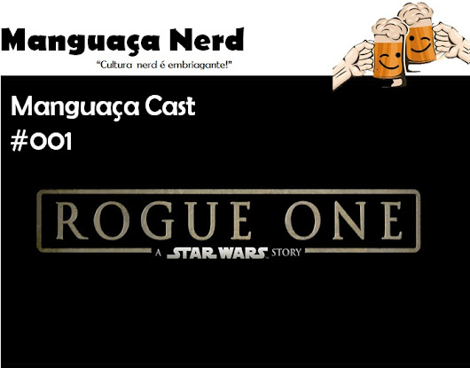 Manguaca Cast #001 | Rogue One: Uma História Star Wars