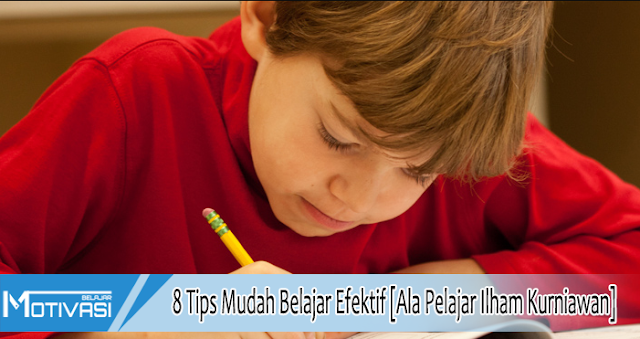 8 Tips Mudah Belajar Efektif [Ala Pelajar Ilham Kurniawan]
