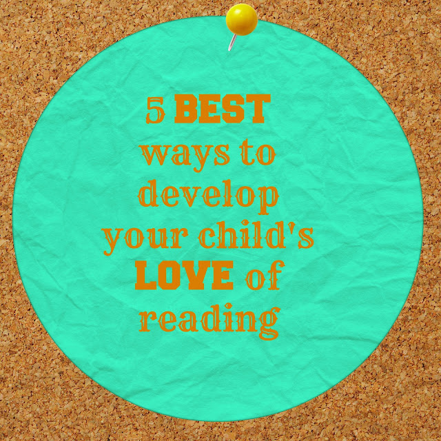 5 Best Ways to develop your child's love of reading