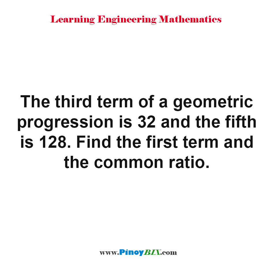 Find the first term and the common ratio in geometric progression