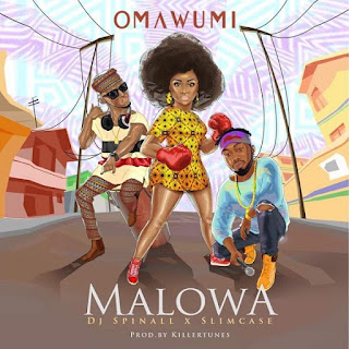 DOWNLOAD MUSIC: OMAWUMI FT DJ SPINALL & SLIMCASE – MALOWA