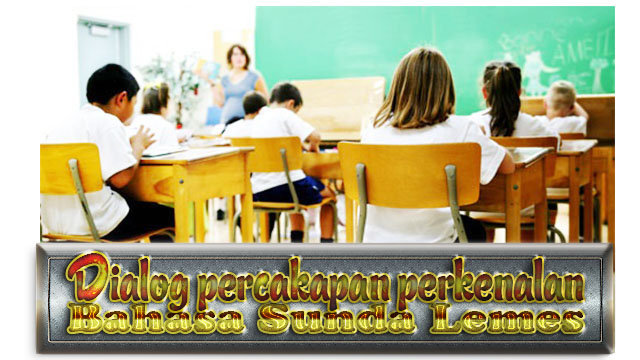 Contoh Dialog percakapan perkenalan diri bahasa sunda halus untuk siswa dan siswi di sekolah