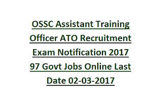 OSSC Assistant Training Officer ATO Recruitment Exam Notification 2017 97 Govt Jobs Online Last Date 02-03-2017