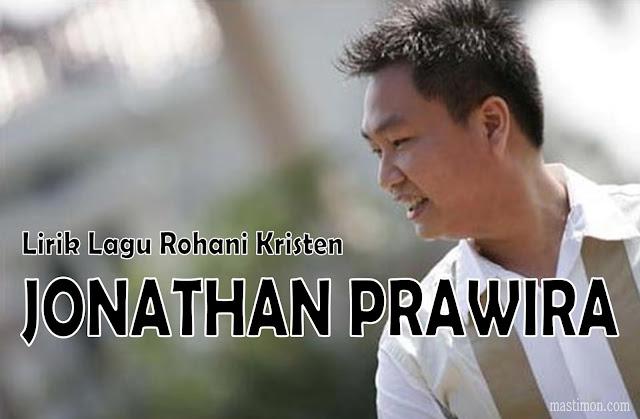 Kumpulan lirik lagu Rohani Kristen JONATHAN PRAWIRA terbaru dan terbaik