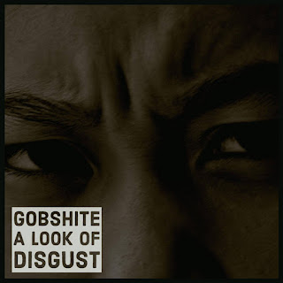 Album cover for New Album by Internationally Renown - GOBSHITE - ALook of Disgust