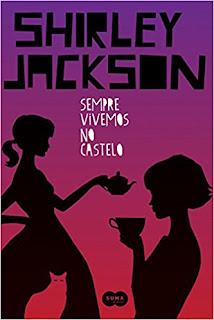 Sempre vivemos no castelo - Shirley Jackson