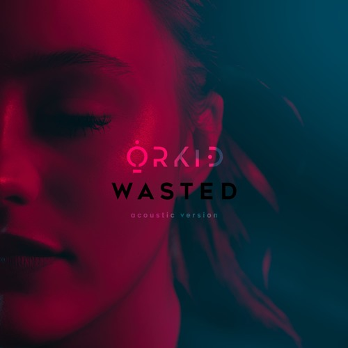 ORKID Drops Acoustic Version of New Single 'Wasted'