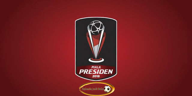 Piala Presiden 2018_RahasiaJudiBola