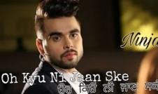 Ninja new single punjabi song Oh Kyu Ni Jaan Ske Best Punjabi single album Oh Kyu Ni Jaan Ske 2017 week