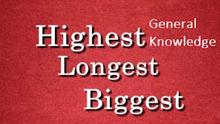 GK Questions answers - Biggest, longest, tallest, highest GK List