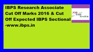 IBPS Research Associate Cut Off Marks 2016 & Cut Off Expected IBPS Sectional -www.ibps.in