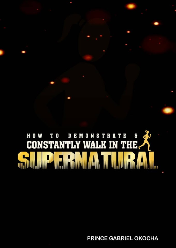How To Demonstrate And Constantly Walk In The Supernatural