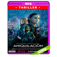 Aniquilación (2017) WEB-DL 1080p Audio Dual Latino-Ingles