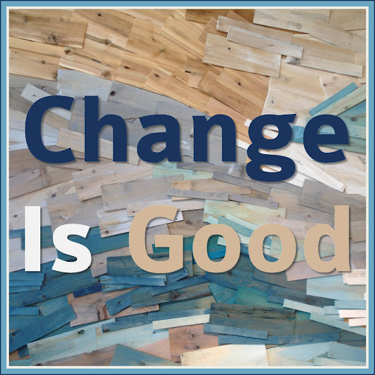 Inspiration Abounds, and Well, Change Is Good