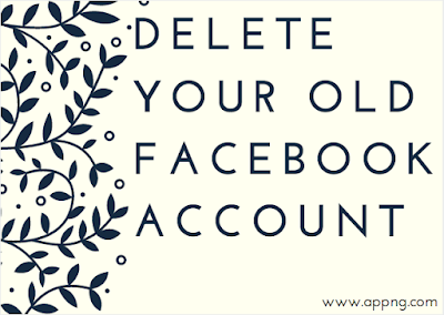 Delete Your Old Facebook Account
