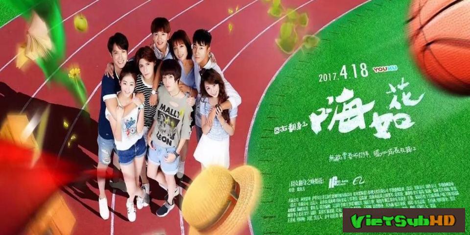Phim Chào Em, Như Hoa Hoàn Tất (35/35) VietSub HD | Hi, Ruhua 2017