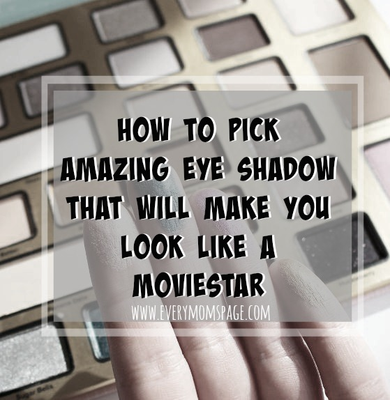 How to Pick Amazing Eye Shadow that Will Make You Look Like A Moviestar