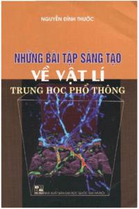 Những Bài Tập Sáng Tạo Về Vật Lý THPT - Nguyễn Đình Thước