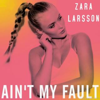 Zara Larsson - Ain't My Fault Mp3