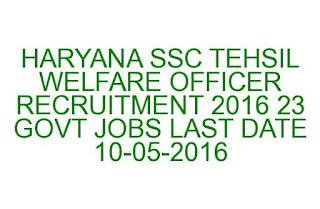 HARYANA SSC BC AND SC WELFARE DEPARTMENT TEHSIL WELFARE OFFICER RECRUITMENT 2016 23 GOVT JOBS LAST DATE 10-05-2016