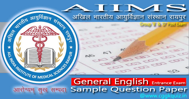 general english aiims medical entrance exam pattern raipur solved/sample question paper, online test, form registration with choose the right example of antonyms and synonyms for the given word, rearrange the adjectives, appropriate idioms/phrase, order them correctly and complete the sentence, join the two sentences using the correct relative pronoun, active and passive form, correct spelling related objective question online test etc.