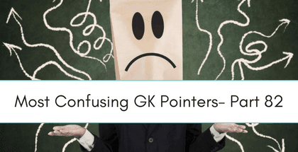 Most Confusing GK Pointers- Part 82