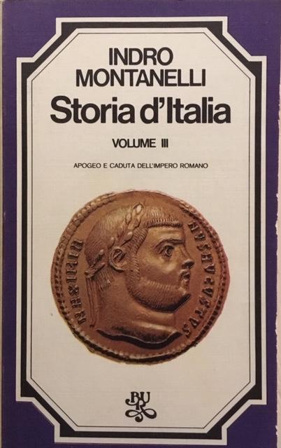 Indro Montanelli - Storia d'Italia. Volume III. Apogeo e caduta dell'impero romano. Anno 1974. Rizzoli - Editore, Milano