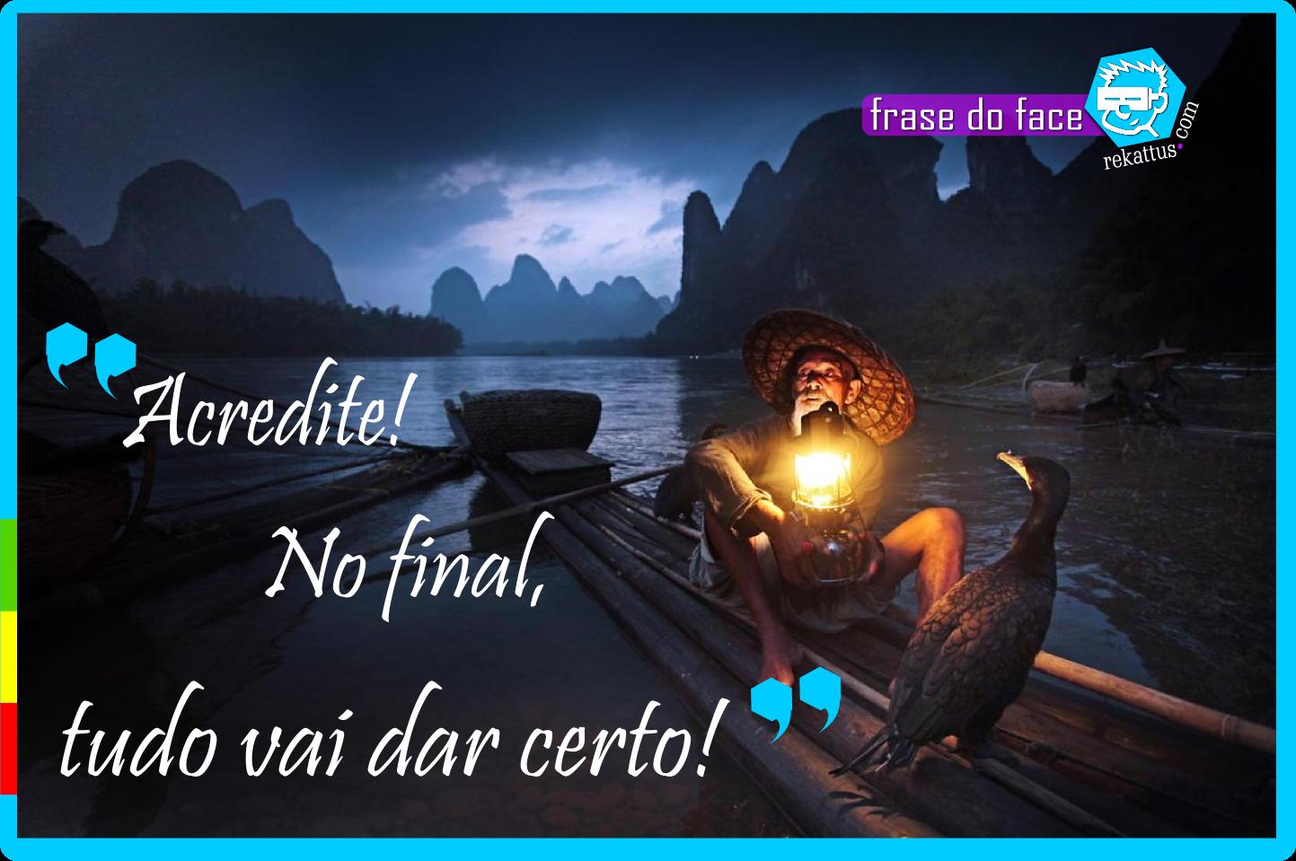 """FRASES INSPIRADORAS: """"Acredite! No Final, Tudo Vai Dar Certo!"""""""