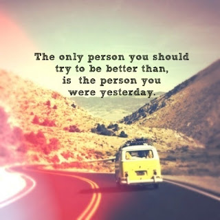 try to be better than yesterday - life quotes