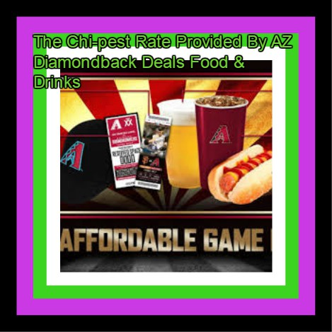 The Chi-pest Rate Provided By AZ Diamondback Deals Food & Drinks