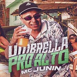 Baixar Música Umbrella Pro Alto - MC Junin Mp3
