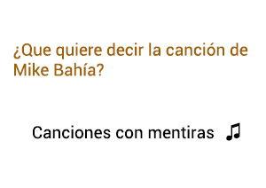 Significado de la canción Canciones Con Mentiras Mike Bahía.