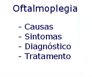 Oftalmoplegia causas sintomas diagnóstico tratamento prevenção riscos complicações