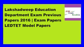 Lakshadweep Education Department Exam Previous Papers 2016 | Exam Papers LEDTET Model Papers