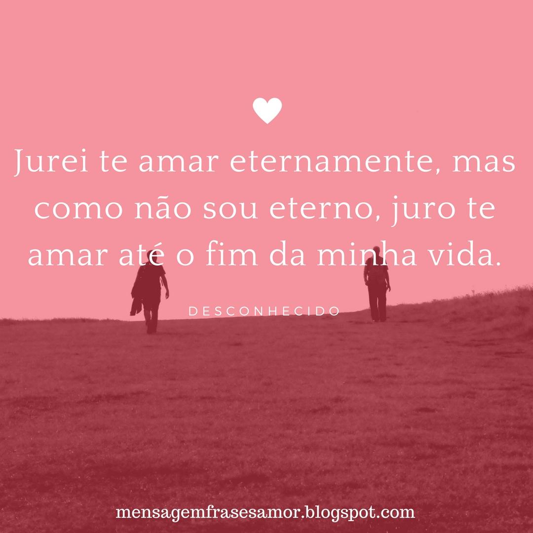 Frases Amor Juro Te Amar Até O Fim Da Minha Vida Frases Amor