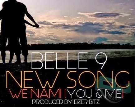 AUDIO | BELLE_9 - WE NA MI[YOU ME] | Download - DJ Mwanga